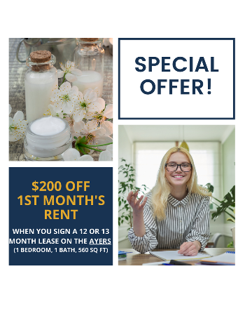 Get $200 off your 1st month's rent when you sign a 12 or 13 month lease on The Ayers (1 bedroom, 1 bathroom, 560 sq ft)!
